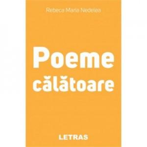 Poeme Calatoare - Rebeca Maria Nedelea