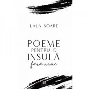 Poeme pentru o insula fara nume - Lala Soare