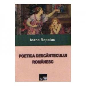 Poetica Descantecului Romanesc - Ioana Repciuc