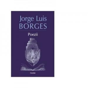 Poezii. Editia 2017, revazuta si adaugita - Jorge Luis Borges