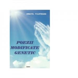 Poezii modificate genetic - Arbatel Filotheanu