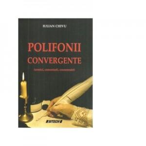 Polifonii convergente (cronici, comentarii, consemnari) - Iulian Chivu