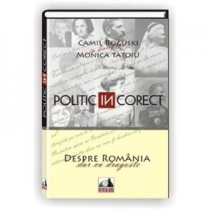 Politic (IN)corect - Camil Roguski, Monica Tatoiu