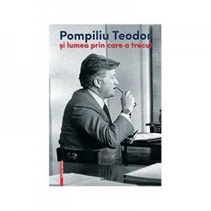 Pompiliu Teodor si lumea prin care a trecut - Corina Teodor