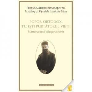 Popor ortodox, tu esti purtatorul vietii - Parintele Macarios Simonopetritul, Arhim. Ioanichie Balan