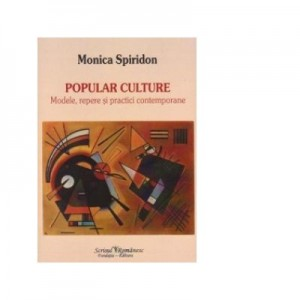 Popular culture. Modele, repere si practici contemporane - Monica Spiridon