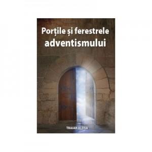 Portile si ferestrele adventismului - Traian Aldea
