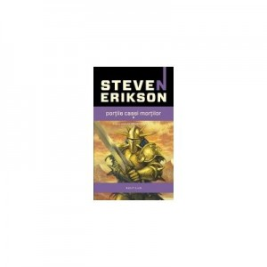 Portile casei mortilor (Seria Cronicile Malazane, partea a II-a, paperback) - Steven Erikson