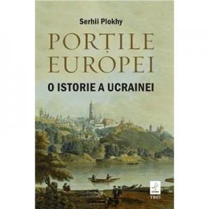 Portile Europei. O istorie a Ucrainei - Serhii Plokhy
