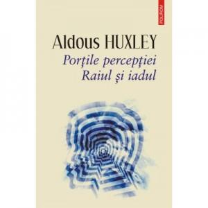 Portile perceptiei. Raiul si iadul - Aldous Huxley