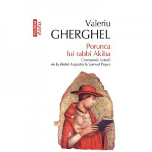 Porunca lui rabbi Akiba. Ceremonia lecturii de la sfintul Augustin la Samuel Pepys - Valeriu Gherghel