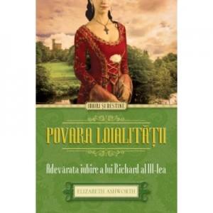 Povara loialitatii - Adevarata iubire a lui Richard al III-lea - Elizabeth Ashworth