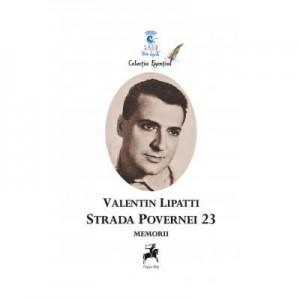 Povernei 23. Memorii - Valentin Lipatti