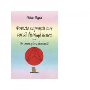 Poveste cu prostii care vor sa distruga lumea - Valeriu Grigorie