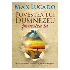 Povestea lui Dumnezeu, povestea ta - Max Lucado