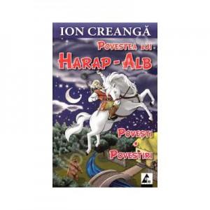Povestea lui Harap-Alb. Povesti si povestiri - Ion Creanga