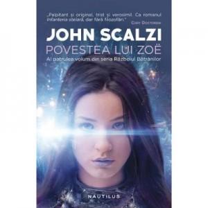 Povestea lui Zoe. Seria Razboiul batranilor - John Scalzi