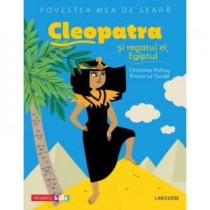 Povestea mea de seara. Cleopatra si regatul ei, Egiptul - Christine Palluy, Prisca Le Tandé