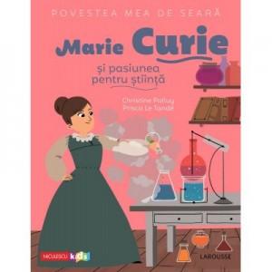Povestea mea de seara. Marie Curie si pasiunea pentru stiinta - Christine Palluy, Prisca Le Tande