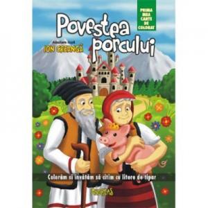 Povestea porcului - prima mea carte de colorat. Coloram si invatam sa citim cu litere de tipar - Ion Creanga