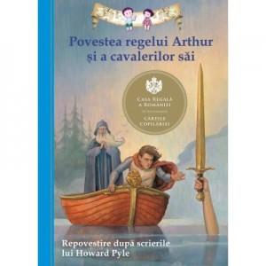 Povestea regelui Arthur si a cavalerilor sai. Repovestire dupa scrierile lui Howard Pyle - Tania Zamorsky