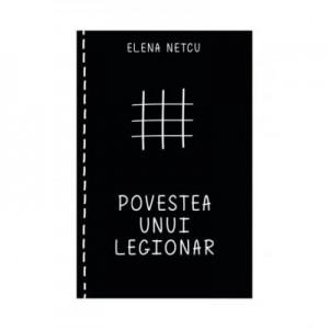 Povestea unui legionar (eBook) - Elena Netcu