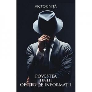 Povestea unui ofiter de informatii - Victor Nita