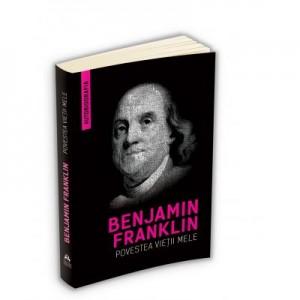 Povestea vietii mele (Autobiografia) - Benjamin Franklin