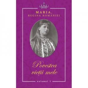 Povestea vietii mele - Maria, Regina Romaniei