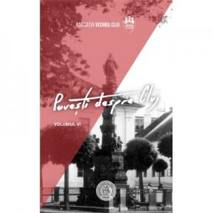 Povesti despre Cluj VI - Sebastian-Iacob Moga, Victor-Eugen Salca, Tudor Salagean
