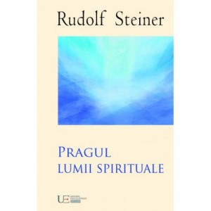 Pragul lumii spirituale - Rudolf Steiner