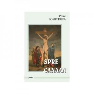 Predici spre Canaan - Preot Iosif Trifa