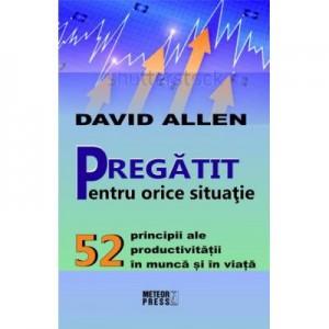 Pregatit pentru orice situatie - David Allen