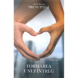 Prenuptial Volumul1. Formarea unui intreg - Delia Moretti