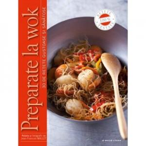 Preparate la wok. 30 de retete gustoase si sanatoase - Jean-Francois Mallet