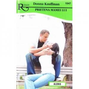 Prietena mamei lui - Donna Kauffman