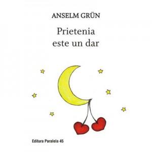 Prietenia este un dar - Anselm Grun