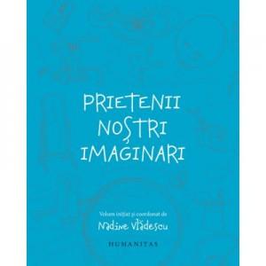 Prietenii nostri imaginari - Nadine Vladescu (coord.)