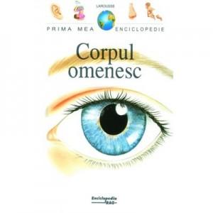 Prima mea enciclopedie. Corpul omenesc - Larousse