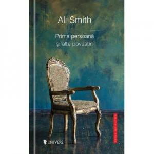 Prima persoana si alte povestiri - Ali Smith