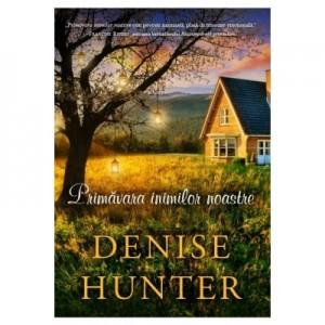Primavara inimilor noastre - Denise Hunter