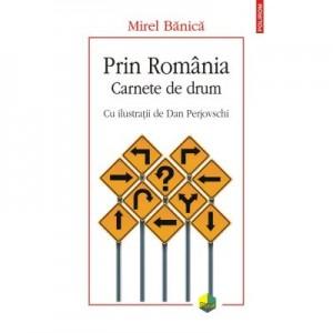 Prin Romania. Carnete de drum - Mirel Banica