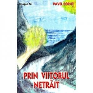 Prin viitorul netrait - Pavel Corut