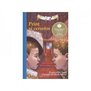 Print si cersetor (Repovestire dupa romanul lui Mark Twain) - Katthleen Olmstread - Curtea Veche