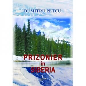 Prizonier in Siberia - Dumitru Petcu