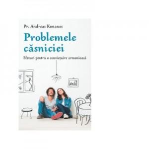 Problemele casniciei. Sfaturi pentru o convietuire armonioasa - Pr. Andreas Konanos