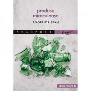 Produse miraculoase - Angelica Stan