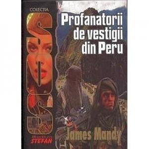 Profanatorii de vestigii din Peru (James Mandy)