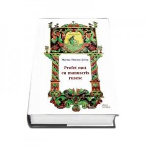 Profet mut cu manuscris rusesc - Marius Marian Solea