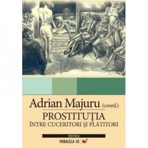 Prostitutia. Intre cuceritori si platitori - Adrian Majuru